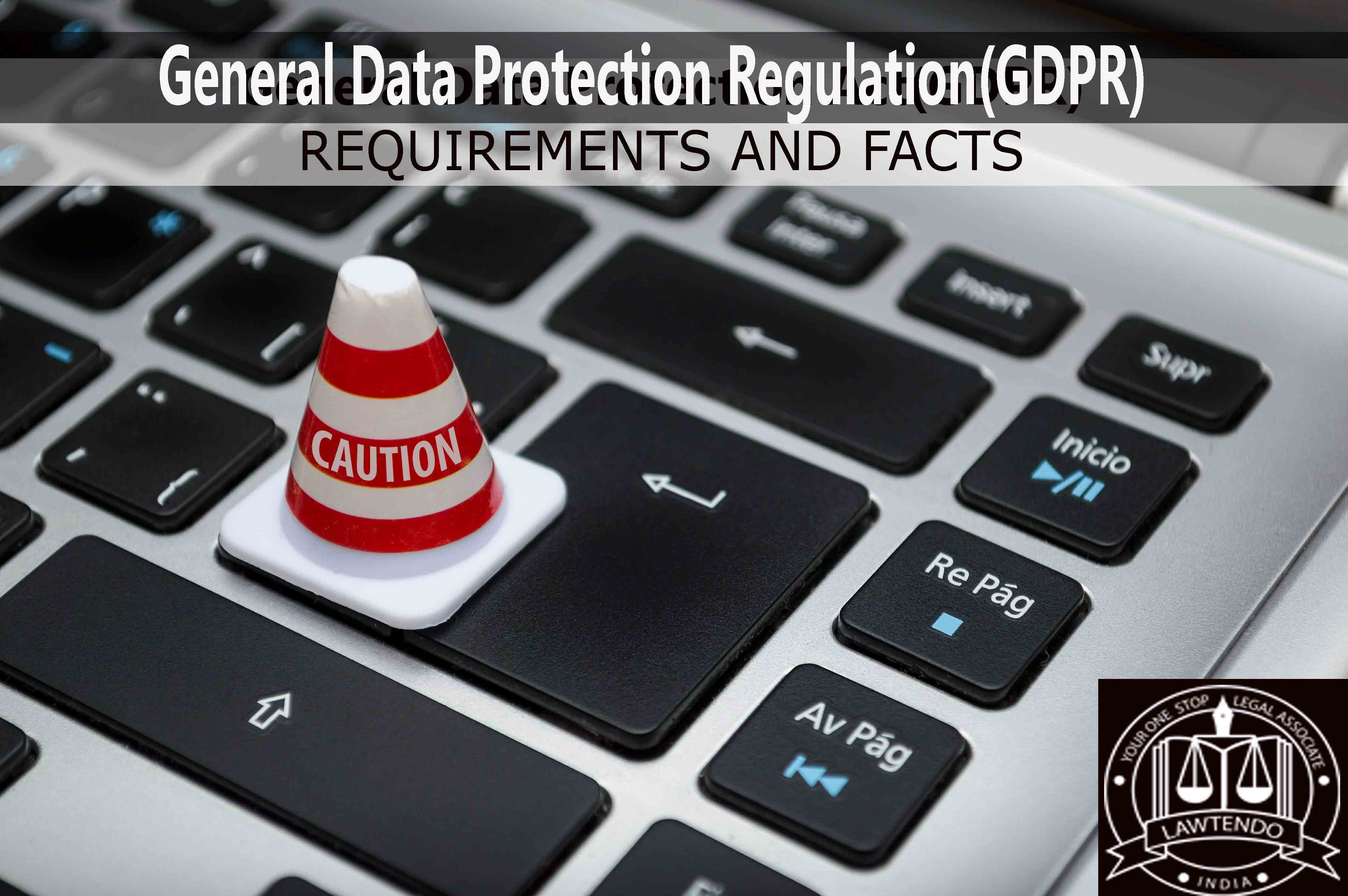 General Data Protection Regulation (GDPR) - REQUIREMENTS AND FACTS