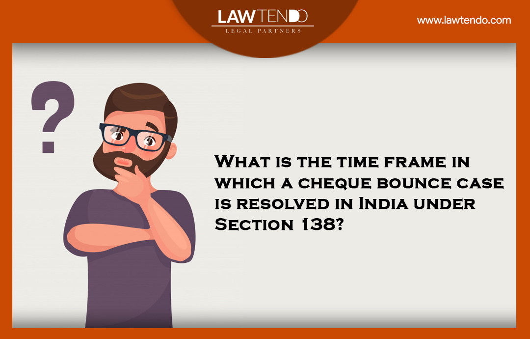 What is the frame in which a cheque bounce case is resolved in India under section 138?