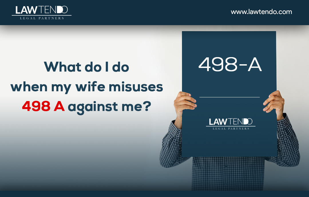 What do I do when my wife misuses 498A against me?
