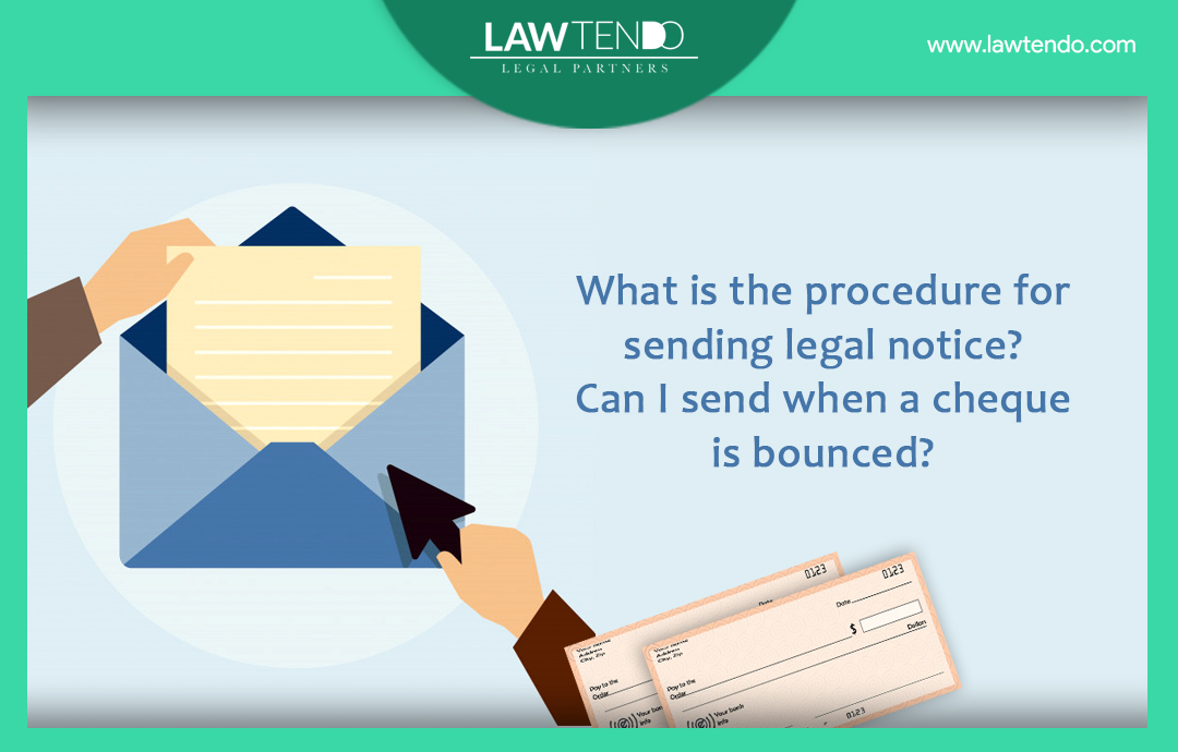 What is the procedure for sending legal notice? Can I send when a cheque is bounced?