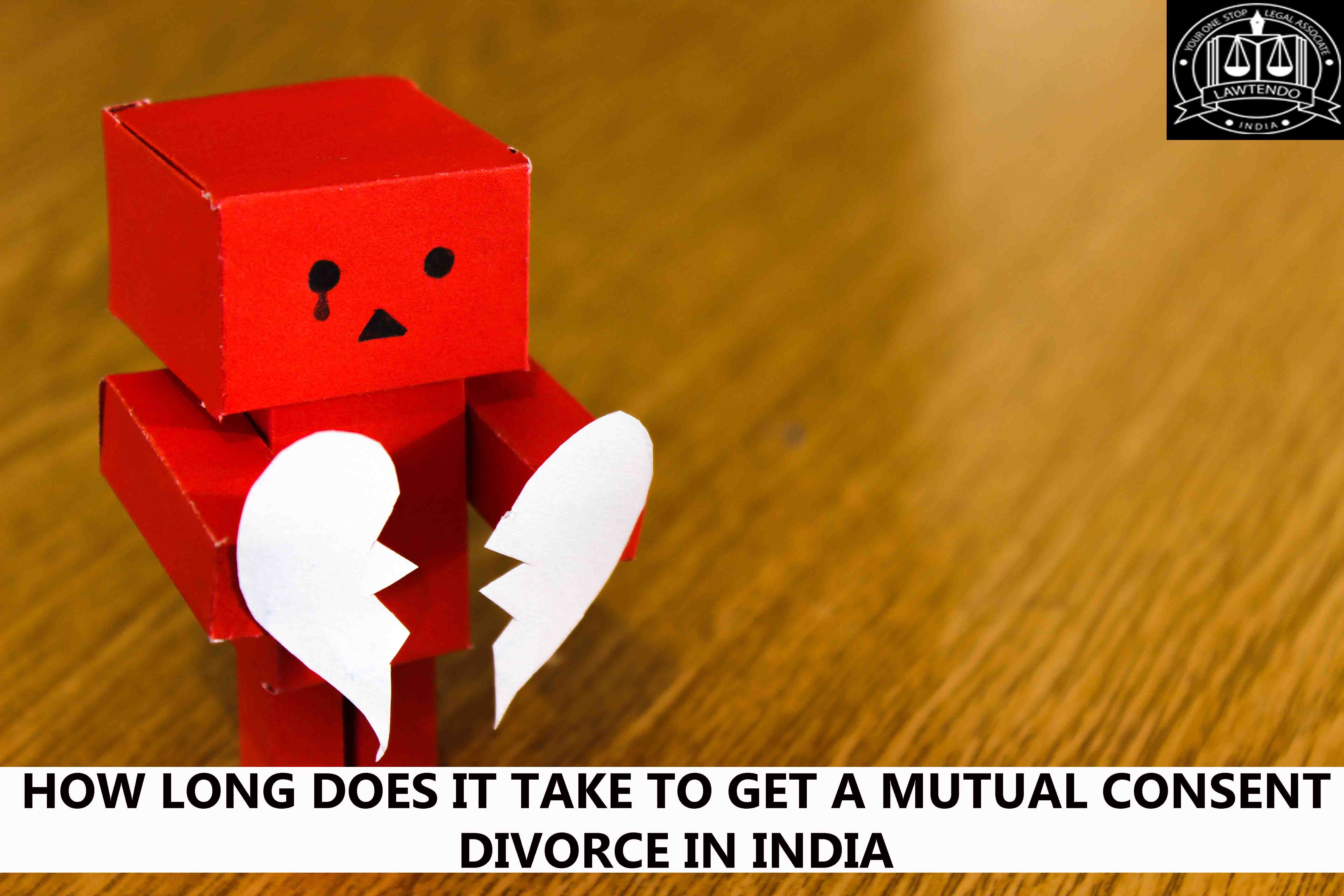 HOW LONG DOES IT TAKE TO GET A MUTUAL CONSENT DIVORCE IN INDIA