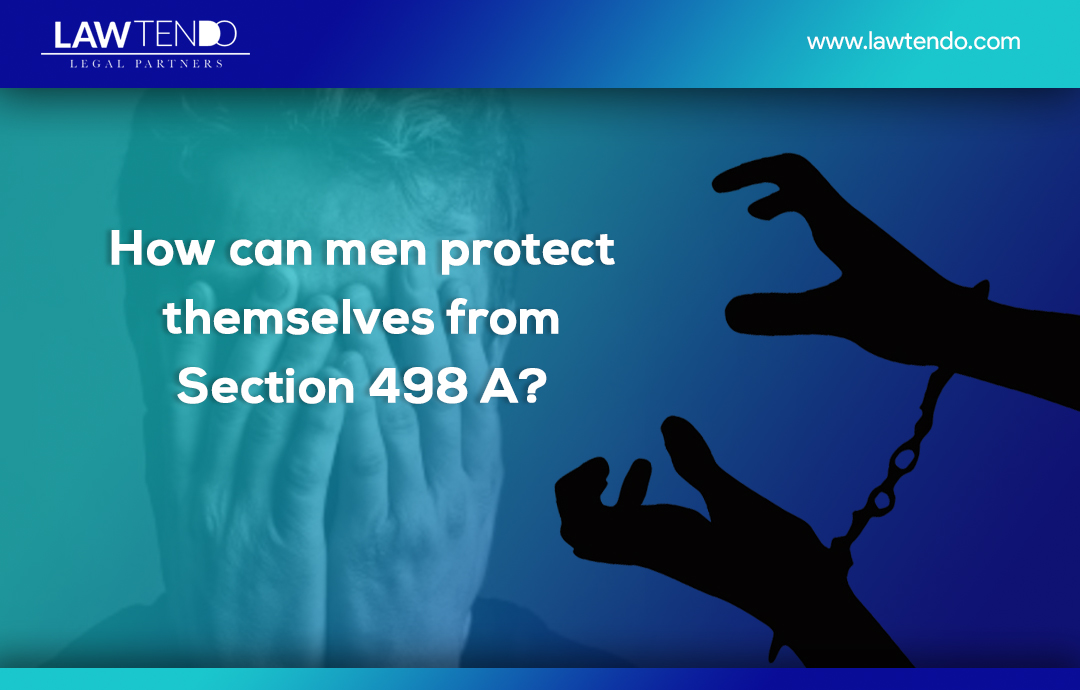 How can men protect themselves from section 498A?