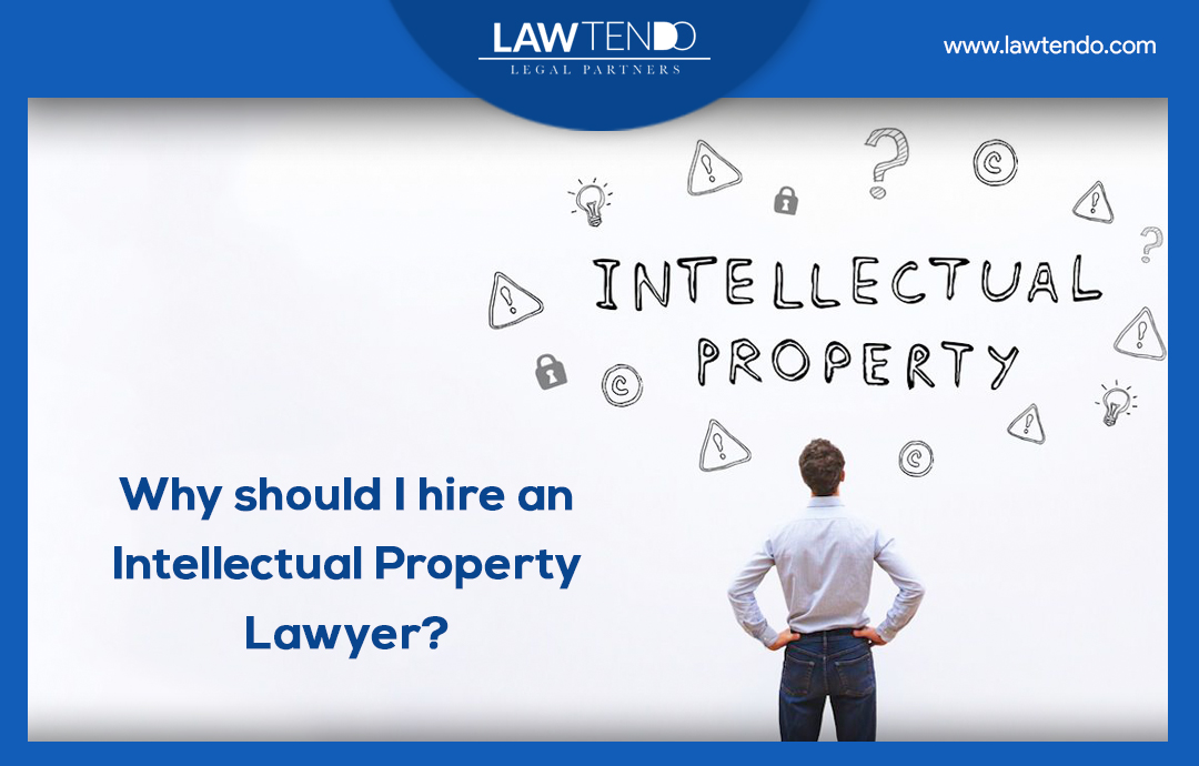 Why should I hire an Intellectual Property Lawyer?