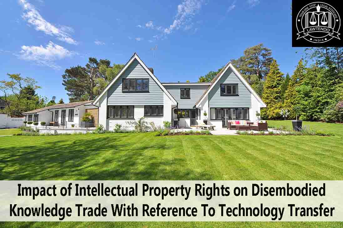 Impact of Intellectual Property Rights on Disembodied Knowledge Trade With Reference to Technology Transfer