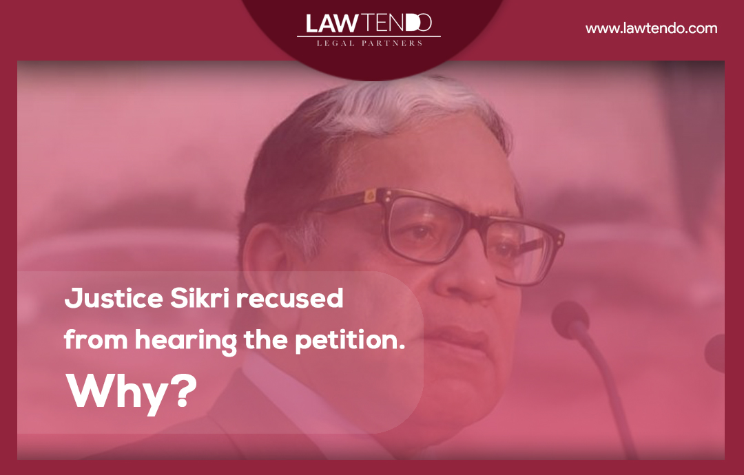 Justice Sikri recused from hearing the petition. Why?