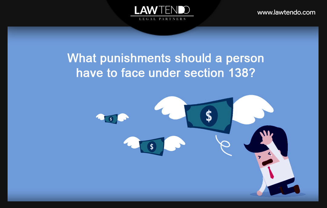 What Punishment should a person have to face under Section 138?