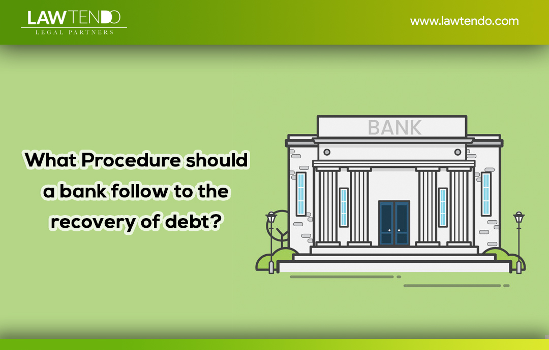 What legal procedure should a bank follow to the recovery of debt?