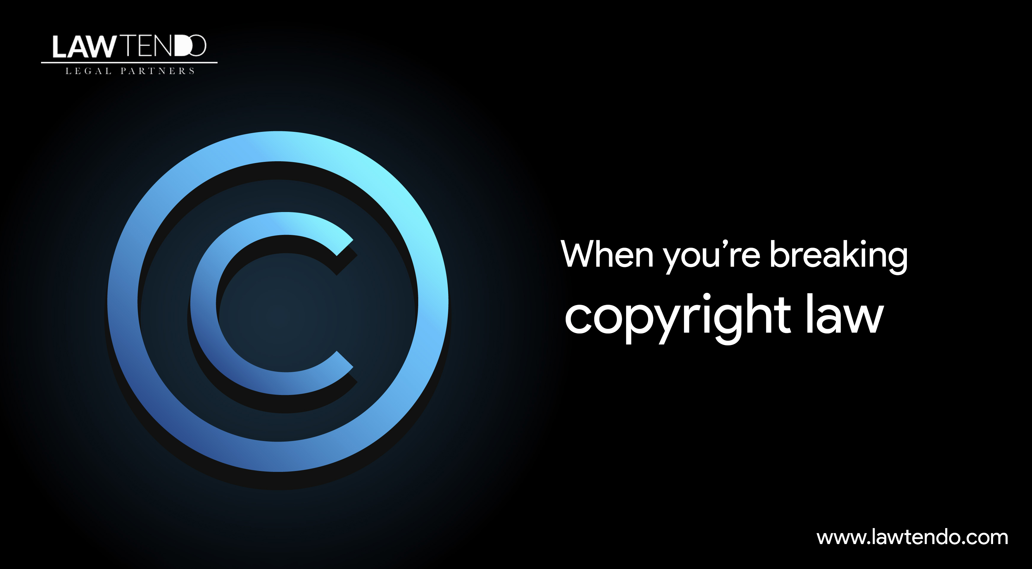 When you're breaking Copyright Law
