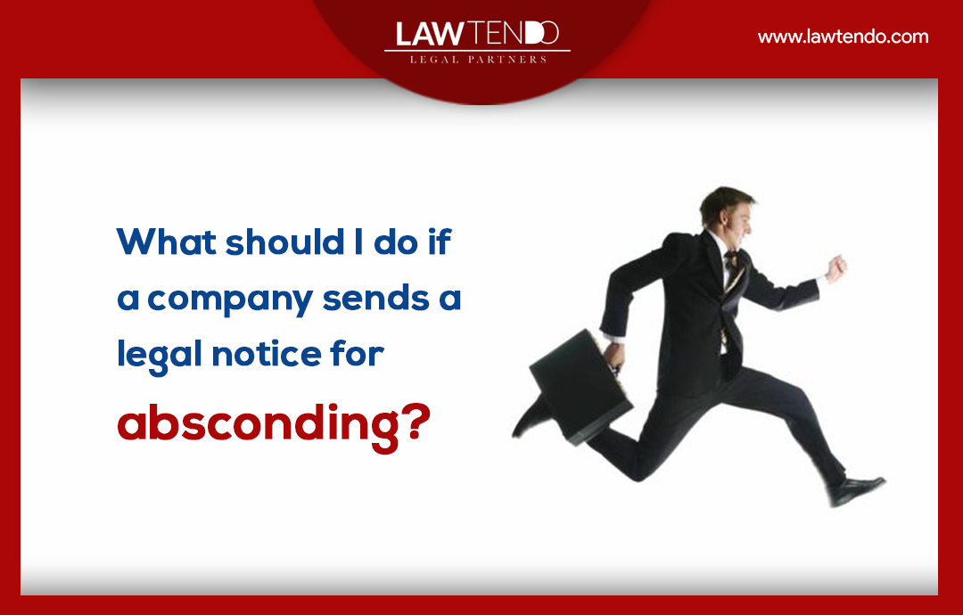 What should i do if a company sends a legal notice for absconding
