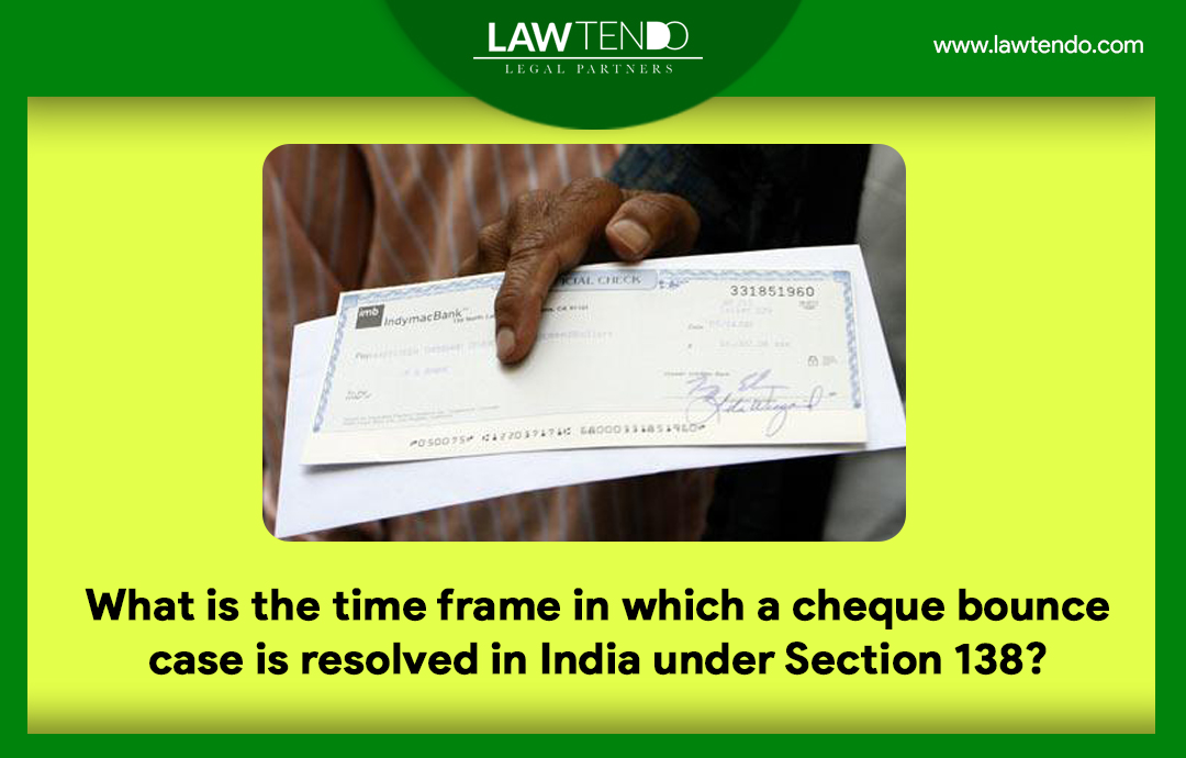 What is the time frame in which a cheque bounce case is resolved in India under Section 138?