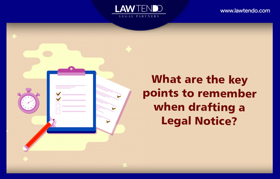 What are the key points to remember when drafting a legal notice?