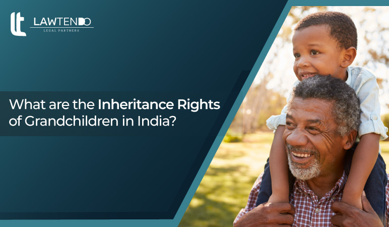 What are the Inheritance Rights of a Grandchildren in India?