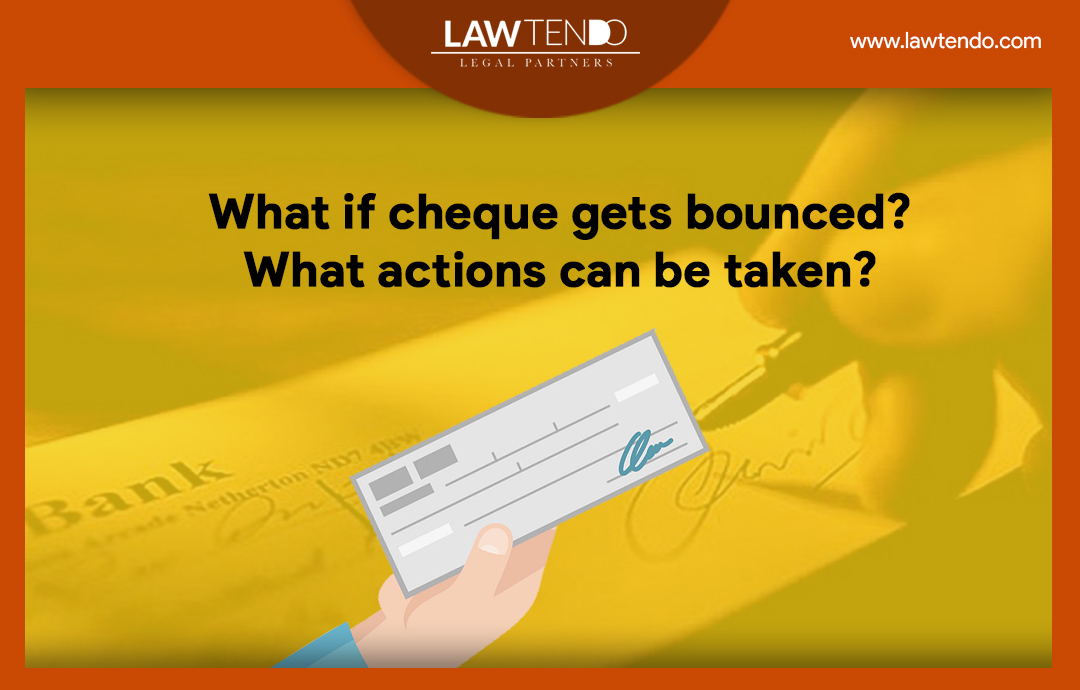 WHAT IF CHEQUE GETS BOUNCED WHAT ACTIONS CAN BE TAKEN