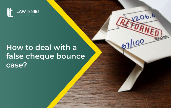 How to Deal with False Cheque Bounce Case?